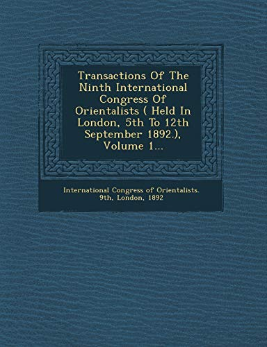9781249949572: Transactions of the Ninth International Congress of Orientalists ( Held in London, 5th to 12th September 1892.), Volume 1...