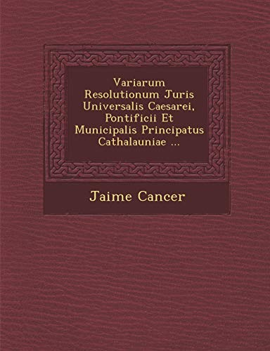 Variarum Resolutionum Juris Universalis Caesarei, Pontificii Et: Cancer, Jaime