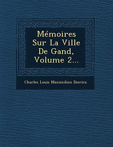Memoires Sur La Ville de Gand, Volume: Charles Louis Maximilien