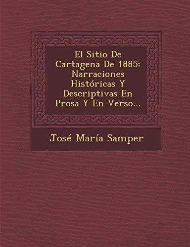 El Sitio de Cartagena de 1885: Narraciones: Jose Maria Samper