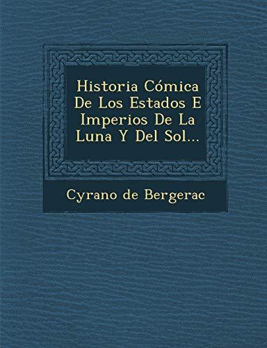 Historia Cómica De Los Estados E Imperios De La Luna Y Del Sol... (Spanish Edition) (9781249956204) by Cyrano de Bergerac