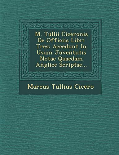 M. Tullii Ciceronis De Officiis Libri Tres: Marcus Tullius Cicero