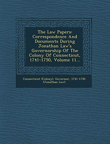 9781249958468: The Law Papers: Correspondence And Documents During Jonathan Law's Governorship Of The Colony Of Connecticut, 1741-1750, Volume 11...