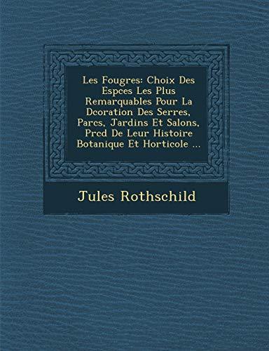 9781249958857: Les Fougres: Choix Des Espces Les Plus Remarquables Pour La Dcoration Des Serres, Parcs, Jardins Et Salons, Prcd De Leur Histoire Botanique Et Horticole ... (French Edition)