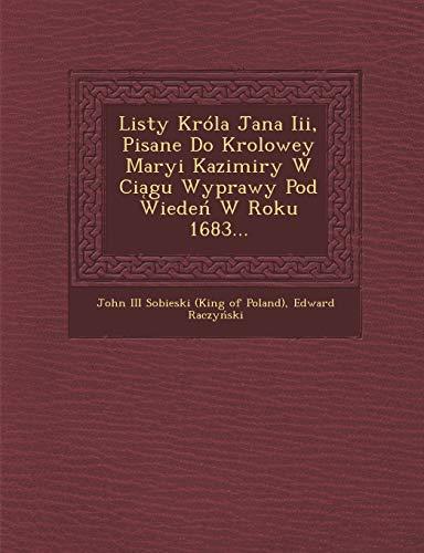 9781249960102: Listy Króla Jana Iii, Pisane Do Krolowey Maryi Kazimiry W Cia̜gu Wyprawy Pod Wiedeń W Roku 1683... (Polish Edition)