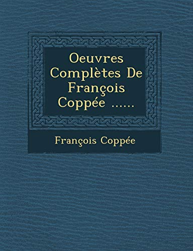9781249965237: Oeuvres Completes de Francois Coppee ......
