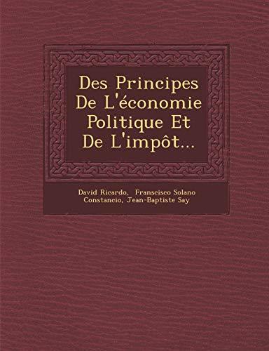 Des Principes De L'économie Politique Et De L'impôt... (French Edition) (9781249966869) by David Ricardo; Jean-Baptiste Say