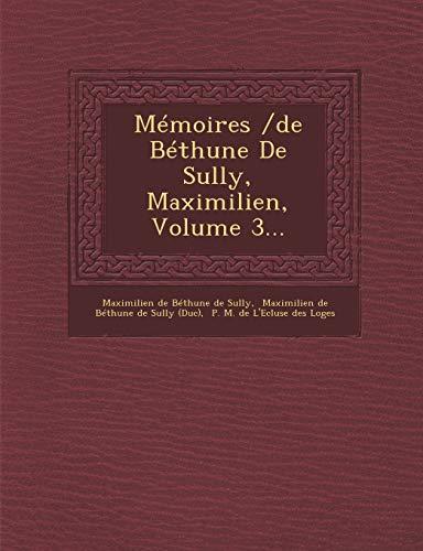 Memoires /de Bethune de Sully, Maximilien, Volume: Maximilien De Bethune