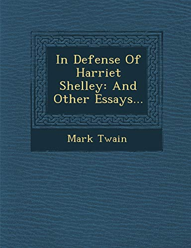 In Defense Of Harriet Shelley: And Other: Mark Twain
