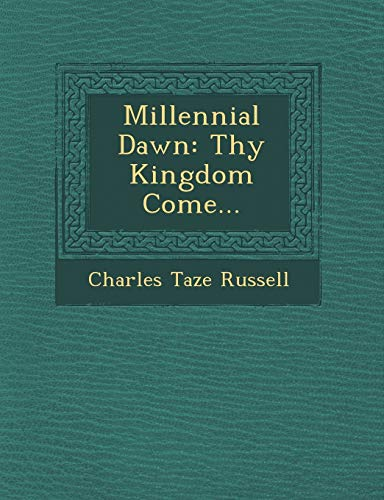 Millennial Dawn: Thy Kingdom Come. (Paperback): Charles Taze Russell