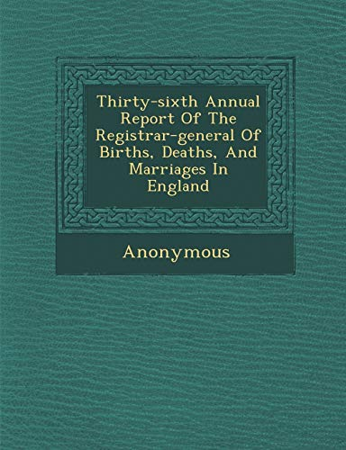 9781249975465: Thirty-Sixth Annual Report of the Registrar-General of Births, Deaths, and Marriages in England