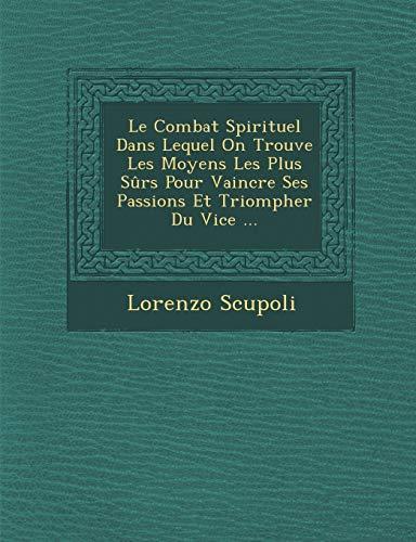 9781249977940: Le Combat Spirituel Dans Lequel On Trouve Les Moyens Les Plus Sûrs Pour Vaincre Ses Passions Et Triompher Du Vice ...