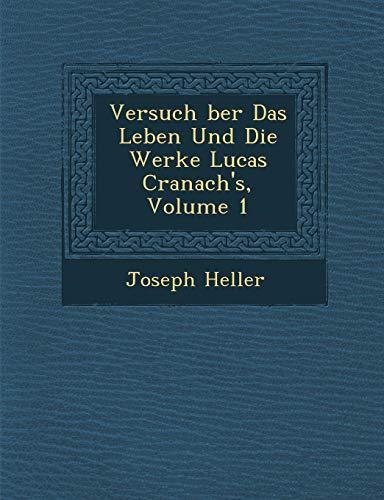 Versuch ber Das Leben Und Die Werke Lucas Cranach's, Volume 1 (German Edition) (1249978831) by Heller, Joseph