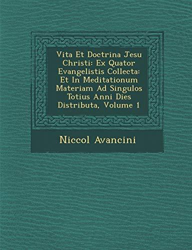 9781249986034: Vita Et Doctrina Jesu Christi: Ex Quator Evangelistis Collecta: Et In Meditationum Materiam Ad Singulos Totius Anni Dies Distributa, Volume 1