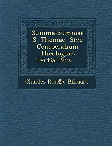 Summa Summae S. Thomae, Sive Compendium Theologiae: Tertia Pars . (Latin Edition): Charles Rene ...