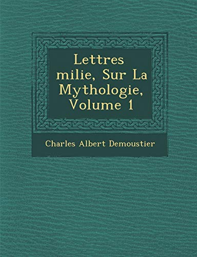 Lettres Milie, Sur La Mythologie, Volume 1: Charles Albert Demoustier