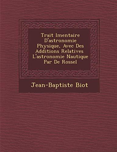 Trait L Mentaire D'Astronomie Physique, Avec Des: Jean-Baptiste Biot