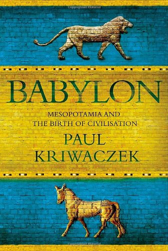 9781250000071: Babylon: Mesopotamia and the Birth of Civilization