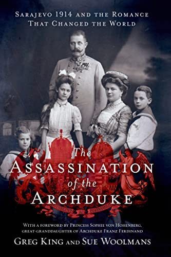 THE ASSASSINATION OF THE ARCHDUKE. Sarajevo 1914 and the romance that changed the world.