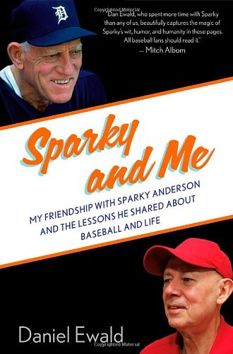 9781250000262: Sparky and Me: My Friendship with Sparky Anderson and the Lessons He Shared About Baseball and Life