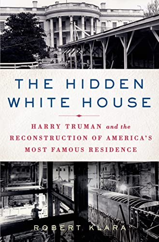 9781250000279: The Hidden White House: Harry Truman and the Reconstruction of America's Most Famous Residence