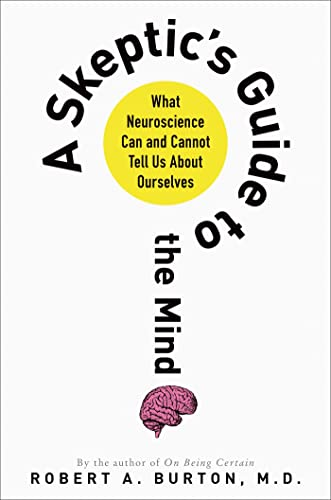 9781250001856: A Skeptic's Guide to the Mind: What Neuroscience Can and Cannot Tell Us About Ourselves