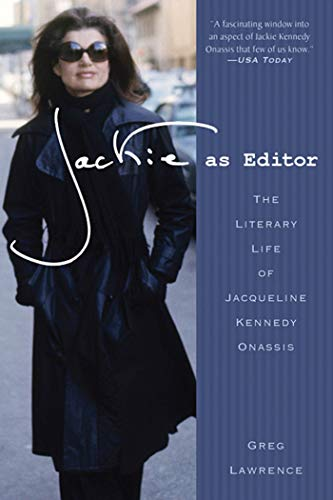 Jackie as Editor: The Literary Life of Jacqueline Kennedy Onassis: Greg Lawrence