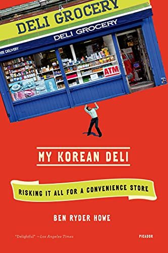 My Korean Deli: Risking It All for a Convenience Store: Howe, Ben Ryder