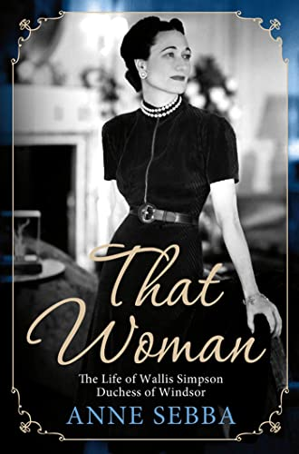 9781250002969: That Woman: The Life of Wallis Simpson, Duchess of Windsor