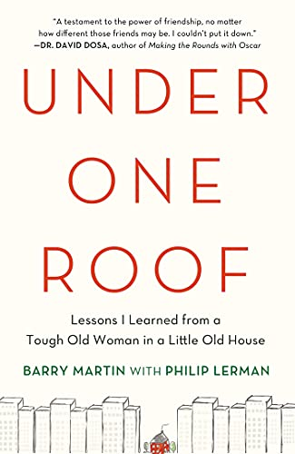 Under One Roof: Lessons I Learned from a Tough Old Woman in a Little Old House: Martin, Barry; ...