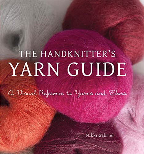 9781250003072: The Handknitter's Yarn Guide: A Visual Reference to Yarns and Fibers