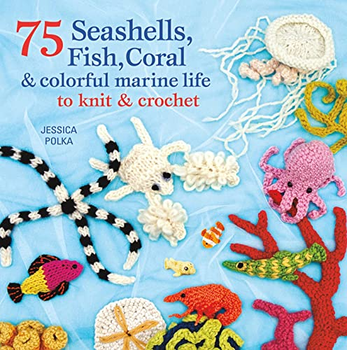 9781250003089: 75 Seashells, Fish, Coral & Colorful Marine Life to Knit & Crochet