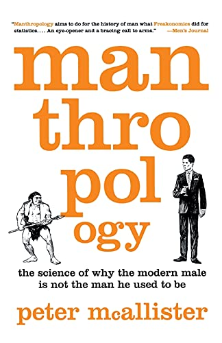9781250003225: Manthropology: The Science of Why the Modern Male Is Not the Man He Used to Be