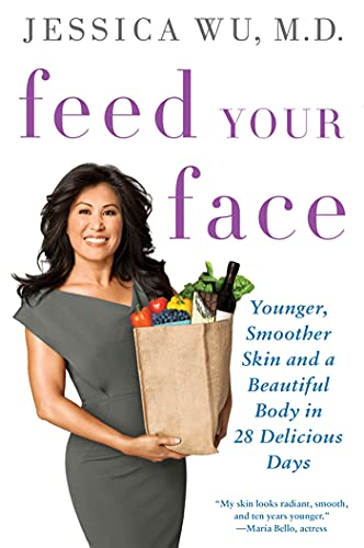Feed Your Face: Younger, Smoother Skin and a Beautiful Body in 28 Delicious Days: Wu, Jessica