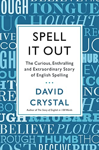 9781250003478: Spell It Out: The Curious, Enthralling and Extraordinary Story of English Spelling