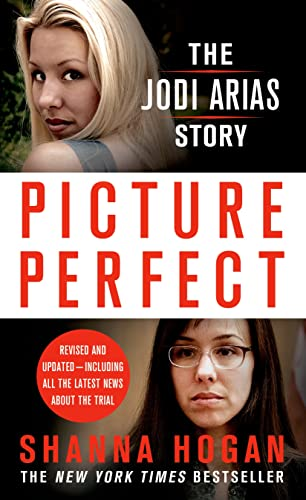 Picture Perfect: The Jodi Arias Story: A Beautiful Photographer, Her Mormon Lover, and a Brutal ...