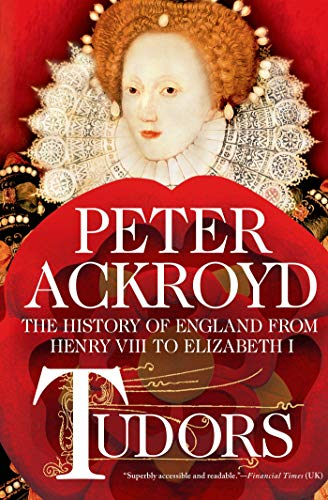 Tudors: The History of England from Henry VIII to Elizabeth I: Ackroyd, Peter