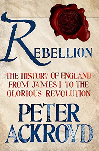 9781250003638: Rebellion: The History of England from James I to the Glorious Revolution