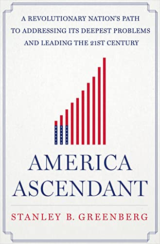 9781250003676: America Ascendant: A Revolutionary Nation's Path to Addressing Its Deepest Problems and Leading the 21st Century