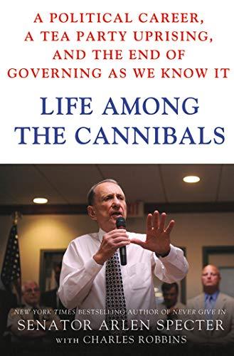 Life Among the Cannibals: A Political Career,: Specter, Sen. Arlen,