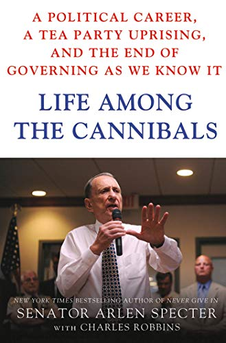 9781250003683: Life Among the Cannibals: A Political Career, a Tea Party Uprising, and the End of Governing As We Know It