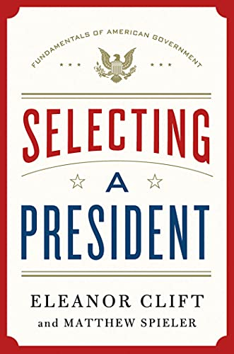 Selecting a President (Fundamentals of American Government): Clift, Eleanor, Spieler,