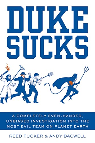 Duke Sucks: A Completely Evenhanded, Unbiased Investigation into the Most Evil Team on Planet Earth...