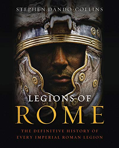 9781250004710: Legions of Rome: The Definitive History of Every Imperial Roman Legion