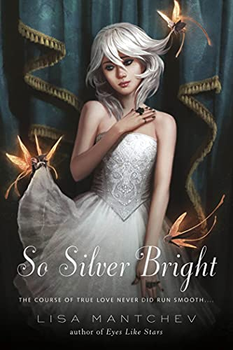 So Silver Bright (Theatre Illuminata): Mantchev, Lisa