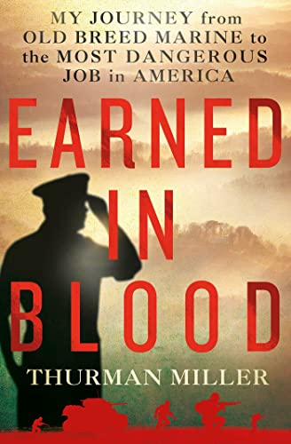 Earned in Blood: My Journey from Old-Breed Marine to the Most Dangerous Job in America: Miller, ...