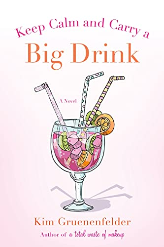 9781250005045: Keep Calm and Carry a Big Drink: A Novel (There's Cake in My Future)