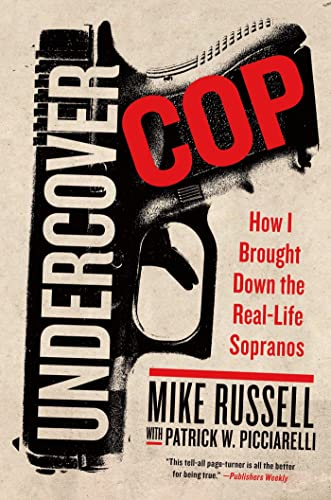 Undercover Cop: How I Brought Down the Real-Life Sopranos: Russell, Mike; Picciarelli, Patrick W.