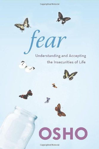 9781250006233: Fear: Understanding and Accepting the Insecurities of Life