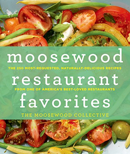 Moosewood Restaurant Favorites: The 250 Most-Requested, Naturally Delicious Recipes from One of ...